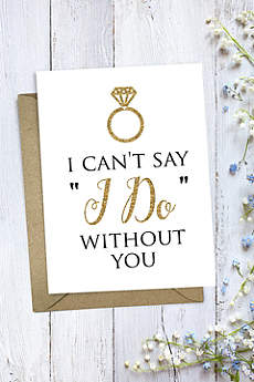 Can't Say I Do Without You Bridesmaid Card