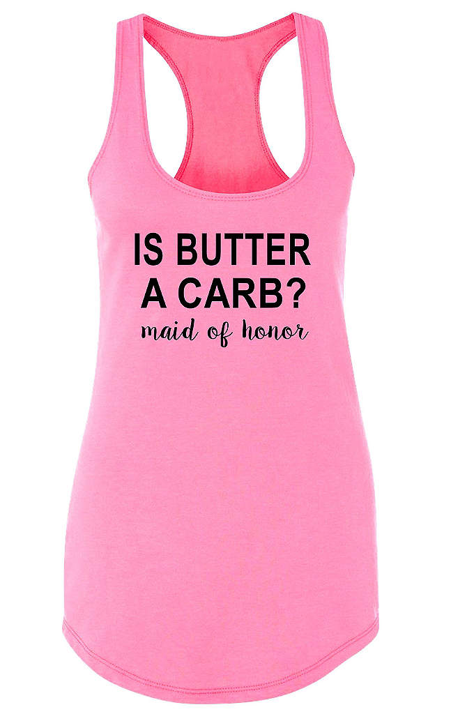 Is Butter a Carb Maid of Honor Racerback - Share lots of laughs with your girls in