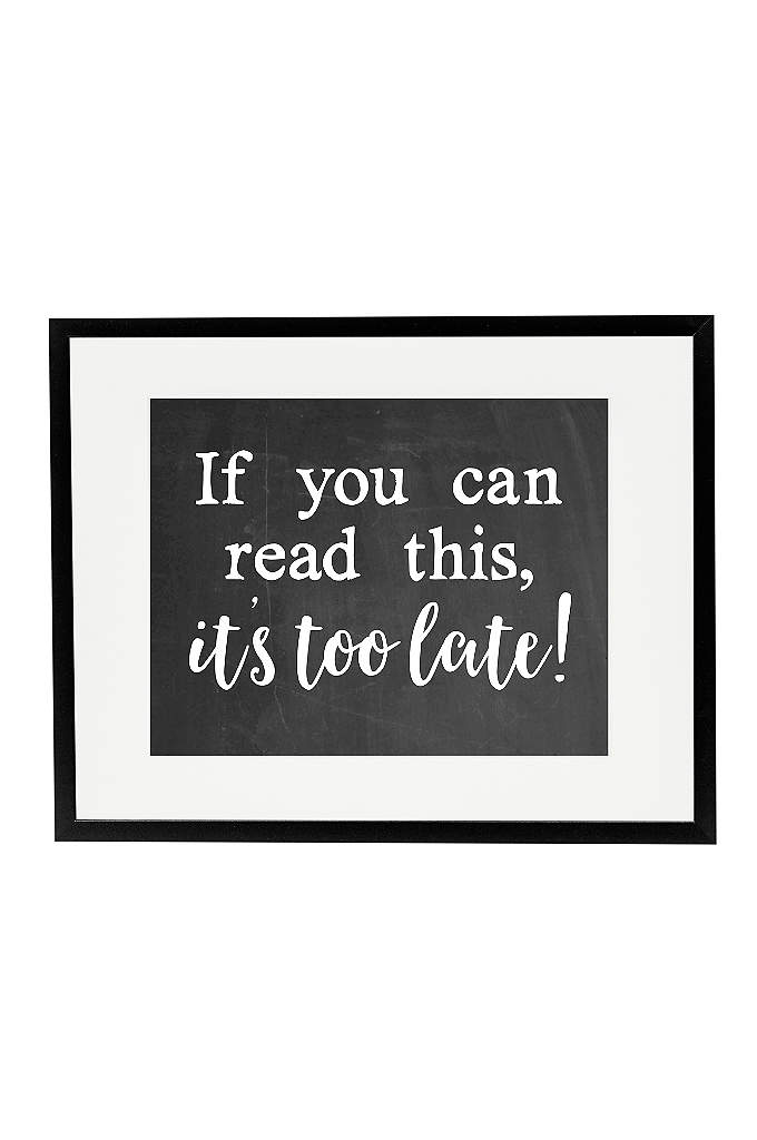 It's Too Late Wedding Ceremony Sign - Display this cheeky If You Can Read This,