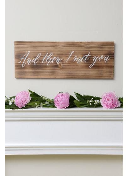 And Then I Met You Wooden Sign - Featuring a beautiful stained finish and a scripted
