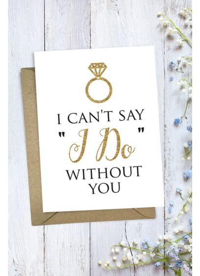 Can't Say I Do Without You Bridesmaid Card - Tell your best friend how important she is