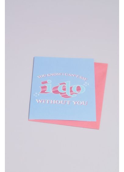Can't Say I Do Without You Greeting Card - Because their support means the world! Ask your