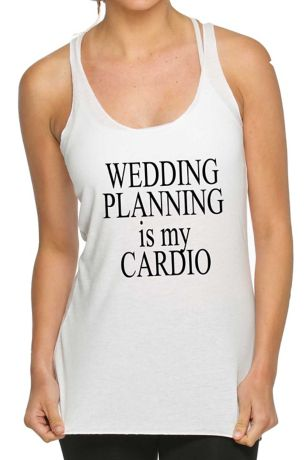 Wedding Planning Is My Cardio Tank Top